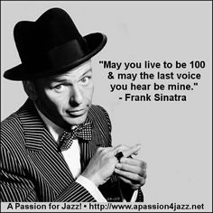Happy Happy Birthday Francis Albert Sinatra, I can go on and on about this wonderful man and how much he saved my life...youe music has been with me through thick and thin, and you can bet your last sweet dollar my children will know your amazing story...and just how freaking INSPIRATIONAL you are Ol' Blue Eyes and as soon as I'm 21 I'm raising my first bottle of Jack Daniels to you Frank! Lol Happy 101!!!