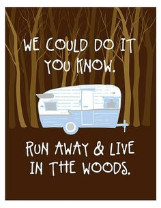 Run Away & Live In The Woods, Art Print 8 x Vintage Camper, Teal and Yellow, Typography. Camping - gifts for the camper Vw Camping, Camping Life, Rv Life, Camping Ideas, Camping Stuff, Camping Humor, Camping Sayings, Family Camping, Camping Hacks