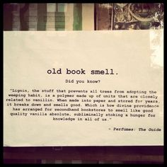 """Explains that lovely old book smell. Mylee & I always smell the book binding, ever since she was a baby. We breath it in real deep and savor it. It's one of our """"things"""" we do. <3 I Love Books, Did You Know, Fun Facts, Cool Photos, Cool Words, Event Ticket, Novels, Cards Against Humanity, Old Books"""