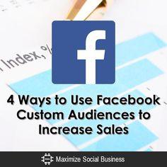 4 Ways to Use Facebook Custom Audiences to Increase Sales