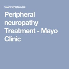 Peripheral neuropathy Treatment - Mayo Clinic