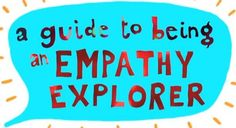 Website about teaching kids to have empathy....A Guide to Being an Empathy Explorer