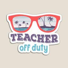 TEACHER OFF DUTY by StudioIdea | Redbubble Off Duty, Embellishments, Teacher, Stickers, Paper, Ornaments, Professor, Teachers, Decoration