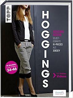 Hoggings: Jogginghosen - selbstgenähte It-Pieces aus Jersey. 20 Modelle in den Größen 34-46. Mit Online-Videos: Amazon.de: Ilka Meis: Bücher (Affiliatelink)