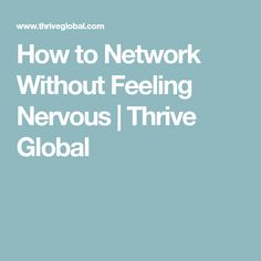 How to Network Without Feeling Nervous | Thrive Global