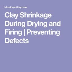 Clay Shrinkage During Drying and Firing | Preventing Defects