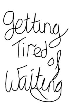 Nobody likes waiting... You and I we both dont like waiting. But ,,,