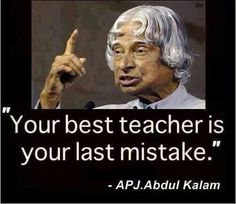 Your best teacher is your last mistake. - APJ. Abdul Kalam