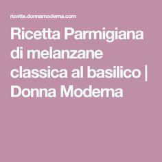 Ricetta Parmigiana di melanzane classica al basilico | Donna Moderna