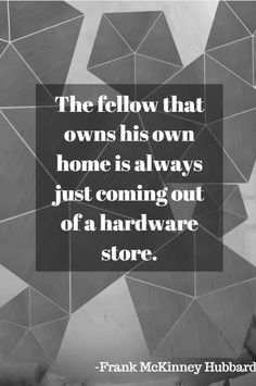 So embrace the hardware store runs and know that it marks you as independent.