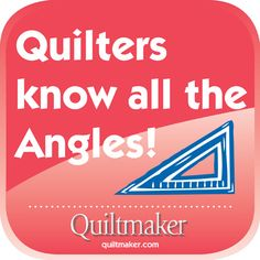 Quilters Know All the Angles! Free Quilty Quotes to share from Quiltmaker.com