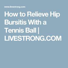 How to Relieve Hip Bursitis With a Tennis Ball   LIVESTRONG.COM                                                                                                                                                                                 More