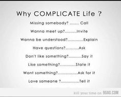 why complicate life....