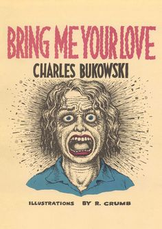 R. Crumb Illustrates Bukowski | Brain Pickings