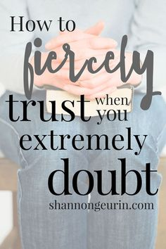How I learned to fiercely trust God during a season of extreme doubt.