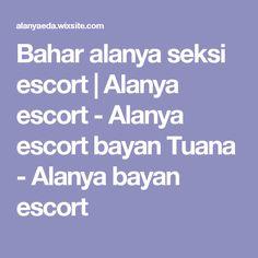 Bahar alanya seksi escort | Alanya escort - Alanya escort bayan Tuana - Alanya bayan escort