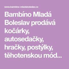Bambíno Mladá Boleslav prodává kočárky, autosedačky, hračky, postýlky, těhotenskou módu a vše pro děti.