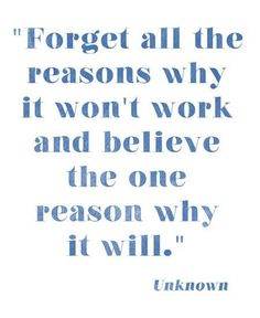 """Forget all the reasons why it won't work and believe the one reason why it will."" -Unknown #quotes #inspiration"
