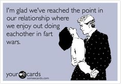 Funny Thinking of You Ecard: I'm glad we've reached the point in our relationship where we enjoy out doing eachother in fart wars.