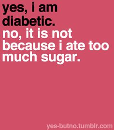 Yes, I am #diabetic. No, it is not because I ate too much #sugar. #Diabetes #Myths #Stereotypes #DisabilityNinjas #Disability #ChronicIllness #ChronicPain #InvisibleIllness
