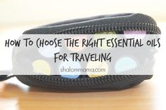 How to Choose the Right Essential Oils for Traveling - Shalom Mama