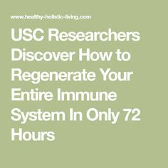 USC Researchers Discover How to Regenerate Your Entire Immune System In Only 72 Hours