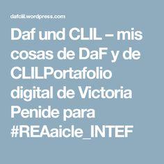 Daf und CLIL – mis cosas de DaF y de CLILPortafolio digital de Victoria Penide para #REAaicle_INTEF