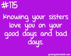 Knowing your sisters love you on your good days and bad days.