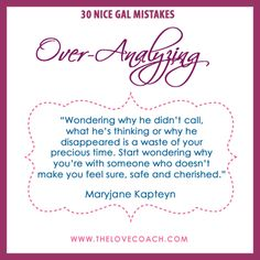 """Nice Gal Mistake: Over-Analyzing  """"Stop wondering if he's into you and meet a man who is"""" Maryjane http://thelovecoach.com/?p=2185"""