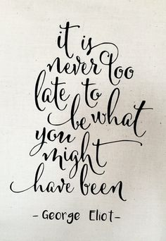 It is never too late to be what you might have been (George Eliot) Wall Banner  -*- *- As a simple reminder to have courage every day -*-*-  This wall