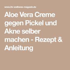 Aloe Vera Creme gegen Pickel und Akne selber machen - Rezept & Anleitung