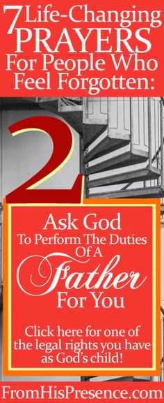 If you feel forgotten by God or by people, here's prayer #2 that will change your life: Ask God to perform the duties of a Father for you. Here's why.