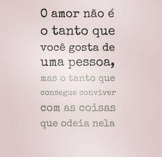 O amor não é o tanto que você gosta de uma pessoa, mas o tanto que consegue conviver com as coisas que odeia nela #frases #amor