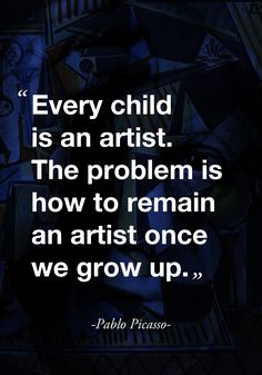 """Every child is an artist. The problem is how to remain an artist once we grow up."" ( quote by Pablo Picasso ) Art quote inspiration Words Quotes, Me Quotes, Motivational Quotes, Inspirational Quotes, Sayings, Grow Up Quotes, Great Quotes, Quotes To Live By, Artist Quotes"