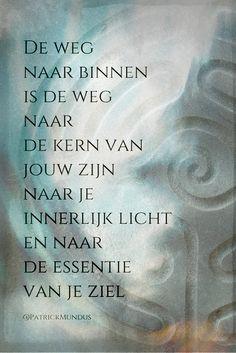 De weg naar binnen is de weg naar de kern van jouw zijn, naar je innerlijk licht en naar de essentie van je ziel...