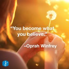 """""""You become what you believe."""" -Oprah Winfrey"""