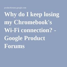 Why do I keep losing my Chromebook's Wi-Fi connection? - Google Product Forums