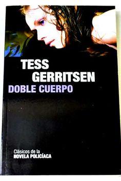 GENER-2014. Tess Gerritsen. Doble cuerpo. N(GER)DOB` http://elmeuargus.biblioteques.gencat.cat/record=b1406506~S43*cat http://www.lecturalia.com/libro/31062/doble-cuerpo