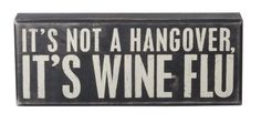 Humorous It's not a hangover it's wine flu Inspirational Wall Quote Word Box Sign from Earth Homewares