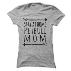 Stay at home PITBULL mom t-shirt - #fashion tee #hoodie creepypasta. CHECK PRICE => https://www.sunfrog.com/Pets/Stay-at-home-PITBULL-mom-t-shirt-Ladies.html?68278