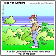A ball in your pocket is worth more than two in the bush!
