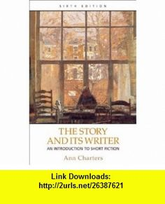 The Story and Its Writer An Introduction to Short Fiction (9780312397296) Ann Charters , ISBN-10: 0312397291  , ISBN-13: 978-0312397296 ,  , tutorials , pdf , ebook , torrent , downloads , rapidshare , filesonic , hotfile , megaupload , fileserve