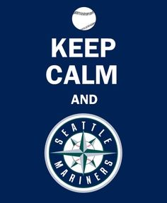 Keep Calm And Love The Seattle Mariners