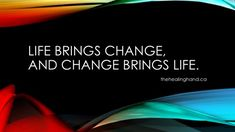 Life brings change, And change brings life. thehealinghand.ca Thought Of The Day, Picture Quotes, Philosophy, Bring It On, Change, Inspirational, Thoughts, Pictures, Life