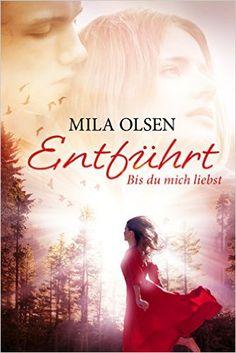 Rezension   Entführt Bis du mich liebst   Mila Olsen   Uta Maier   Contemporary   Lovestory   Entführung   Romance   Selfpublisher   Kanada   Indie   tintenmeer