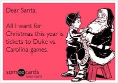 Dear Santa, All I want for Christmas this year is tickets to Duke vs. Carolina games.