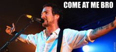 frank turner says: COME AT ME BRO