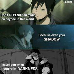 Ne DÉPENDS de personne dans ce monde. Parce que même ton ombre te laisse quand tu es dans les TÉNÈBRES. ~ Durarara!! || Izaya