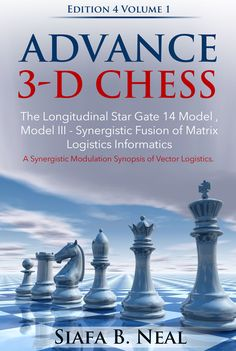 ADVANCE 3-D CHESS BOOK- E-BOOK -  EDITION  4 VOL. 1  By: Siafa B. Neal The greatest chess book ever ! ! This book may be found at :  http://store.kobobooks.com/en-de/Search/Query?q=1230000245230  Pleasant reading and HAPPY JULY 4TH , 2014