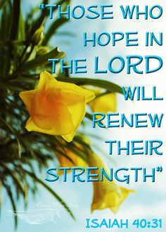 Renew my strength!  Isaiah 40:31